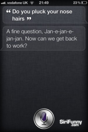 Do you pluck your nose hair, Siri?