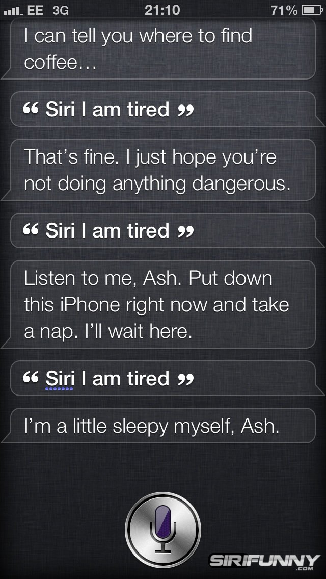 Siri, I am tired