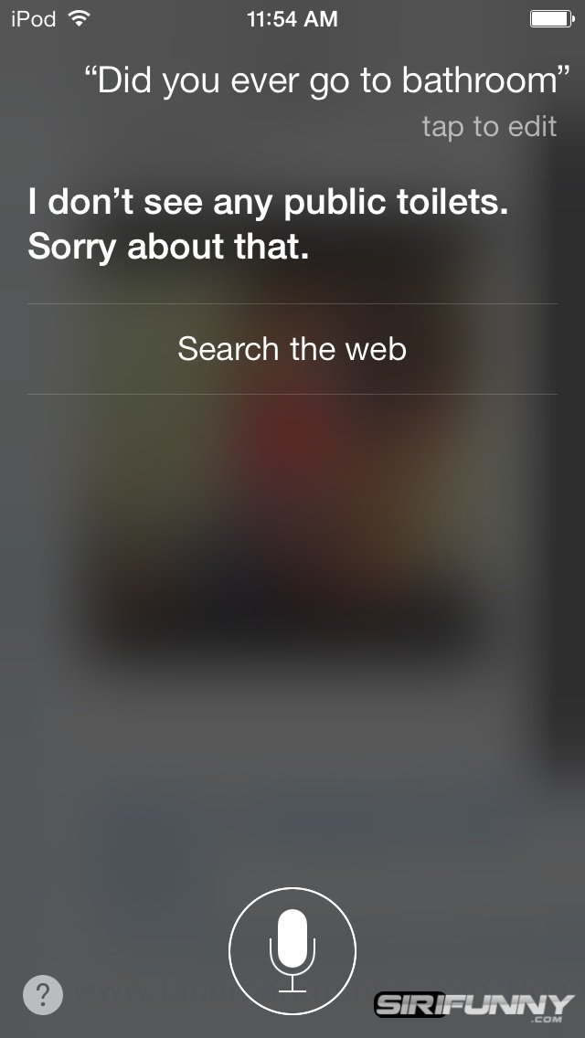 Siri, have you ever been to the bathroom?